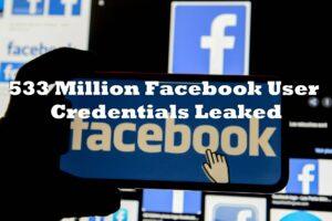 533 Million Facebook User Credentials Leaked